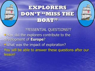 "EXPLORERS DON'T ""MISS THE BOAT"""
