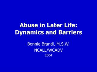 Abuse in Later Life:  Dynamics and Barriers