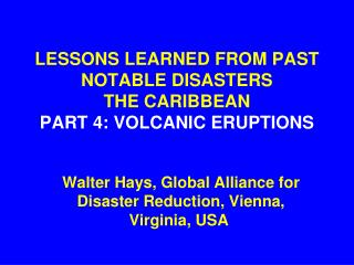 LESSONS LEARNED FROM PAST NOTABLE DISASTERS THE CARIBBEAN PART 4: VOLCANIC ERUPTIONS