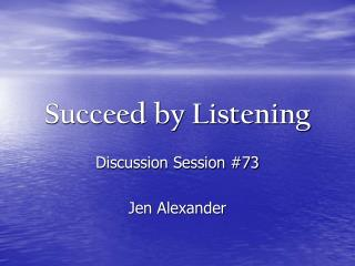Succeed by Listening