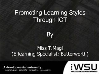 Promoting Learning Styles Through ICT By Miss  T.Magi (E-learning Specialist: Butterworth)
