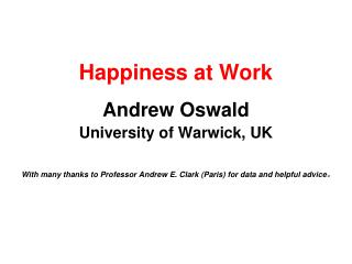 Happiness at Work Andrew Oswald University of Warwick, UK