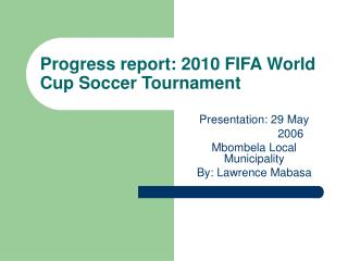 Progress report: 2010 FIFA World Cup Soccer Tournament