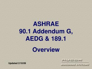 ASHRAE                     90.1 Addendum G, AEDG & 189.1 Overview