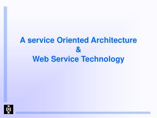 A service Oriented Architecture & Web Service Technology