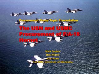 Procurement Group Topic Presentation The USN and USMC Procurement of F/A-18 Hornet