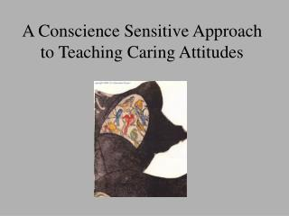 A Conscience Sensitive Approach to Teaching Caring Attitudes