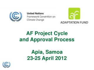 AF Project Cycle  and Approval Process Apia, Samoa 23-25 April  2012