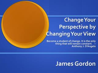 Change Your Perspective by Changing Your View