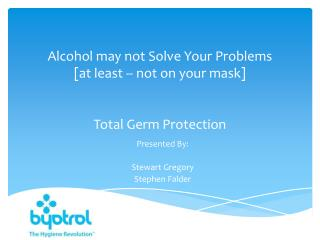 Alcohol  may not  Solve Your Problems [at least -- not on your mask] Total Germ Protection