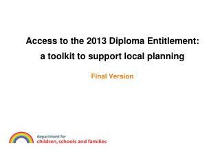 Access to the 2013 Diploma Entitlement:  a toolkit to support local planning Final Version