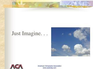 Just Imagine. . .