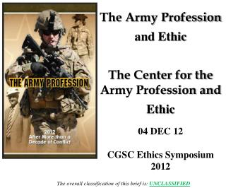 The Army Profession  and Ethic The Center for the Army Profession and  Ethic 04 DEC 12