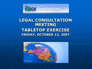 LEGAL CONSULTATION MEETING  TABLETOP EXERCISE FRIDAY, OCTOBER 12, 2007