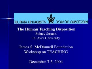 The Human Teaching Disposition Sidney Strauss Tel Aviv University   James S. McDonnell Foundation  Workshop on TEACHING