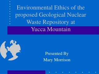 Environmental Ethics of the proposed Geological Nuclear Waste Repository at  Yucca Mountain