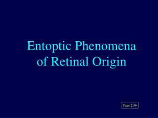 Entoptic Phenomena of Retinal Origin