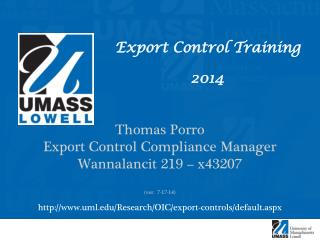 Export Control Training                 2014 Thomas Porro Export Control Compliance Manager