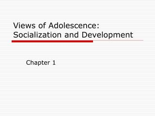 Views of Adolescence: Socialization and Development