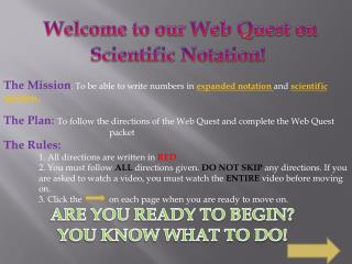 Welcome to our Web Quest on  Scientific Notation!