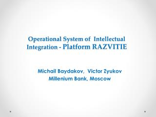 Operational  S ystem of   I ntellectual  I ntegration -  Platform RAZVITIE