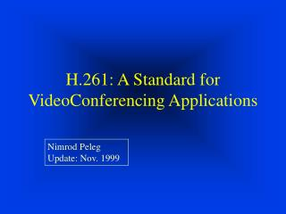 H.261: A Standard for VideoConferencing Applications