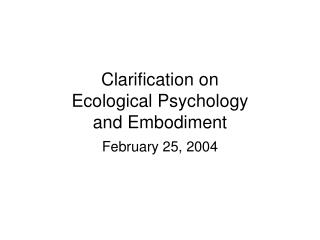 Clarification on  Ecological Psychology and Embodiment