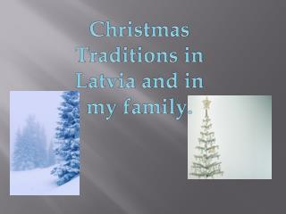 Christmas  Traditions in  Latvia  and  in my  family.