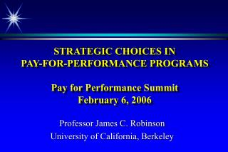 STRATEGIC CHOICES IN  PAY-FOR-PERFORMANCE PROGRAMS Pay for Performance Summit  February 6, 2006