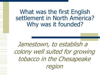 What was the first English settlement in North America?  Why was it founded?