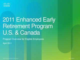 2011 Enhanced Early Retirement Program U.S. & Canada