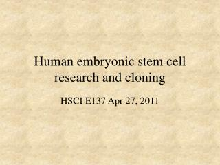 Human embryonic stem cell research and cloning
