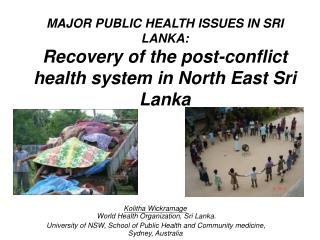 MAJOR PUBLIC HEALTH ISSUES IN SRI LANKA:  Recovery of the post-conflict health system in North East Sri Lanka