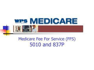 Medicare Fee For Service (FFS) 5010 and 837P