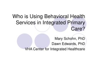 Who is Using Behavioral Health Services in Integrated Primary Care?