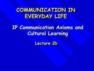 IP Communication Axioms and Cultural Learning