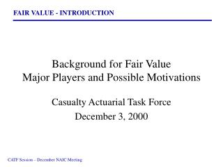 Background for Fair Value Major Players and Possible Motivations