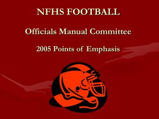 NFHS FOOTBALL Officials Manual Committee 2005 Points of Emphasis