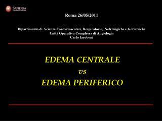 EDEMA CENTRALE vs EDEMA PERIFERICO