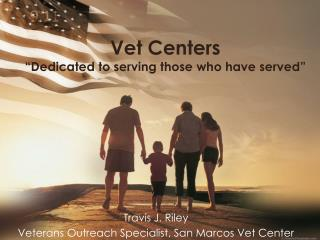 "Vet Centers ""Dedicated to serving those who have served"""