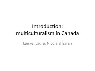 Introduction :  multiculturalism  in Canada
