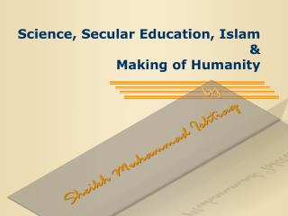 Science, Secular Education, Islam  & Making of Humanity