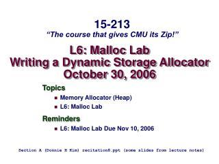 L6: Malloc Lab Writing a Dynamic Storage Allocator October 30 , 2006