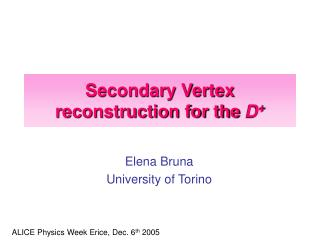 Secondary Vertex reconstruction for the  D +
