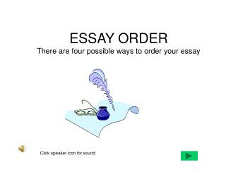 ESSAY ORDER There are four possible ways to order your essay