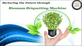 Nurturing the Future through Biomass Briquetting Machine