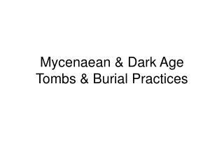 Mycenaean & Dark Age Tombs & Burial Practices