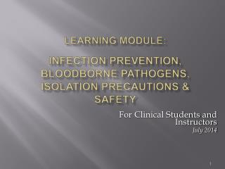 LEARNING MODULE: INFECTION PREVENTION, BLOODBORNE PATHOGENS, ISOLATION PRECAUTIONS & SAFETY