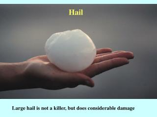 Large hail is not a killer, but does considerable damage
