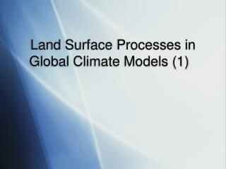 Land Surface Processes in Global Climate Models (1)